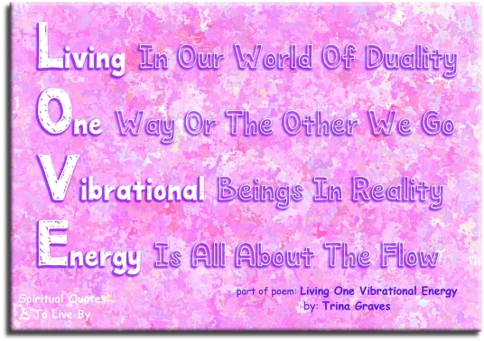 quote from poem: Living One Vibrational Energy by Trina Graves - Spiritual Quotes To Live By